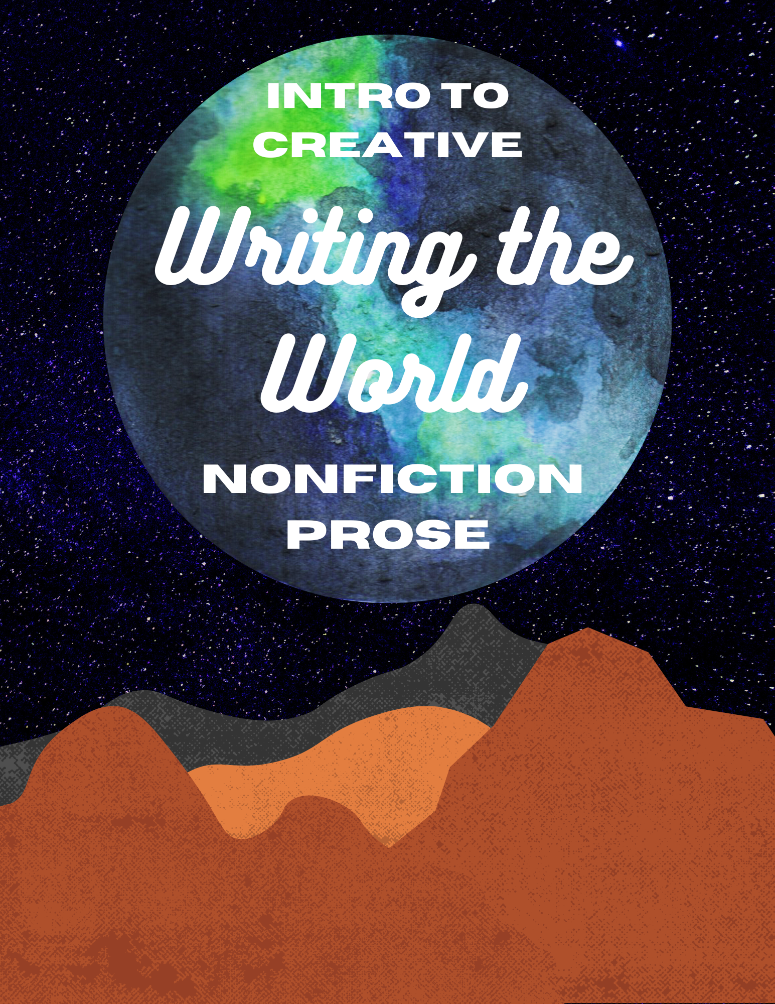 horizontal flyer featuring an image of Earth in space, seen from the vantage of a planet with a rocky, ochre- and gray-colored terrain. The flyer's white text reads Intro to Creative Nonfiction Prose Writing the World.